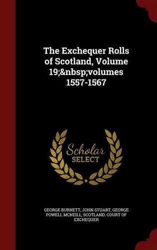 The Exchequer Rolls of Scotland, Volume 19; volumes 1557-1567
