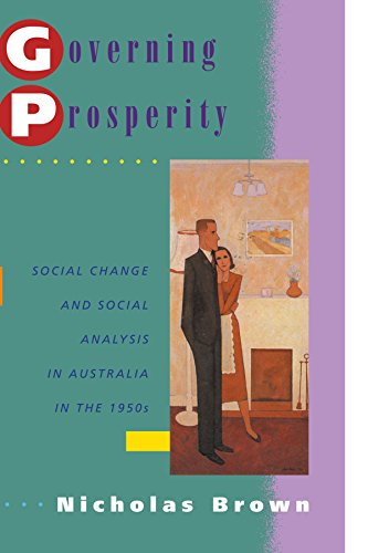 Governing Prosperity: Social Change and Social Analysis in Australia in the 1950s (Studies in Australian History)