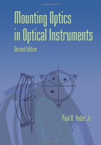 Mounting Optics In Optical Instruments, 2Nd Edition (Spie Press Monograph Vol. Pm181)