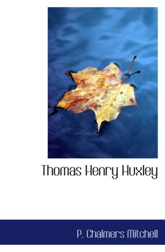 Thomas Henry Huxley: A Sketch of His Life and Work