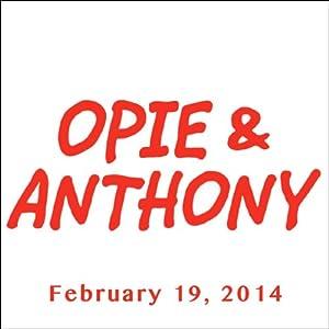 Opie & Anthony, February 19, 2014 Radio/TV Program