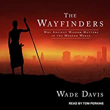 The Wayfinders: Why Ancient Wisdom Matters in the Modern World | Livre audio Auteur(s) : Wade Davis Narrateur(s) : Tom Perkins