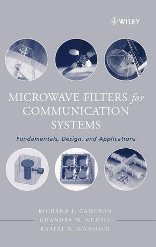 Microwave Filters for Communication Systems: Fundamentals, Design and Applications, by Richard J. Cameron, Raafat Mansour, Chandra M. Kuds