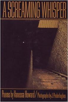 A screaming whisper;: Poems, Howard, Vanessa