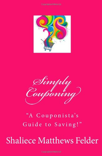 Simply Couponing: A Couponista's Guide to Saving!