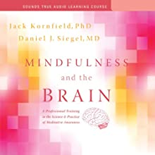Mindfulness and the Brain: A Professional Training in the Science and Practice of Meditative Awareness  by Jack Kornfield, Daniel J. Siegel