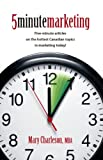 5 Minute Marketing: Five-minute articles on the hottest Canadian topics in marketing today!