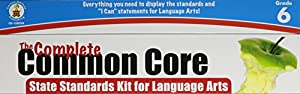 The Complete Common Core State Standards Kit for Language Arts, Grade 6