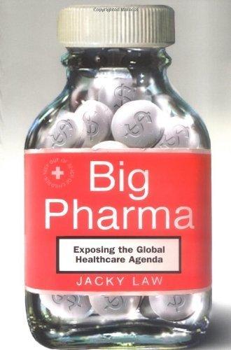 Big Pharma: Exposing the Global Healthcare Agenda by Law, Jacky (2006) Paperback
