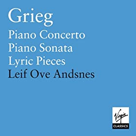 Grieg: Piano Concerto - Sonata Op. 7 - Lyric Pieces Opp. 43, 54 & 65