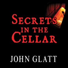 Secrets in the Cellar: The True Story of the Austrian Incest Case That Shocked the World (       UNABRIDGED) by John Glatt Narrated by Gildart Jackson