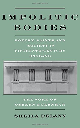 Impolitic Bodies: Poetry, Saints, and Society in Fifteenth-Century England: The Work of Osbern Bokenham