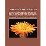 Lemme de Math Matiques: Lemme de Zorn, Lemme de Goursat, Lemme de Classe Monotone, Lemme de Farkas, Lemme de Cousin...