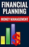 Financial Planning - Money Management: Essential Tips On Effective Budgeting