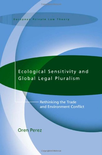 Ecological Sensitivity and Global Legal Pluralism: Rethinking the Trade and Environment Conflict (International Studies in the Theory of Private Law)