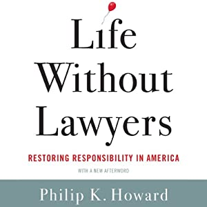 Life Without Lawyers: Restoring Responsibility in America | [Philip K. Howard]