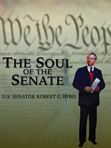 The Soul of the Senate: U.S. Senator Robert C. Byrd