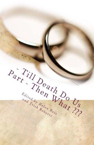 - Till Death Do Us Part -          Then What ???