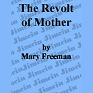 The Revolt of Mother | [Mary E. Wilkins Freeman]