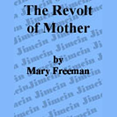 a review of mary e wilkins freemans the revolt of mother Mary wilkins freeman was born in the small new england village of randolph, massachusetts, located about fifteen miles south of boston, where she lived until the age of fifteen her father, an unsuccessful carpenter, moved the family to brattleboro, vermont, in 1867 and took part-ownership in a dry-goods business.