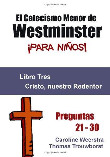 El Catecismo Menor de Westminster para niños: Libro 3:  Cristo, nuestro Redentor