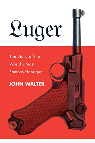 Luger: The Story of the World's Most Famous Handgun [Walter, John] (Tapa Dura)