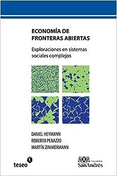 Economia De Fronteras Abiertas: Exploraciones En Sistemas Sociales Complejos (Spanish Edition)