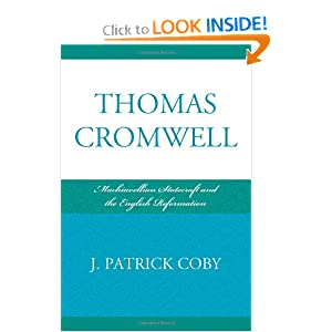 Thomas Cromwell: Machiavellian Statecraft and the English Reformation Patrick Coby