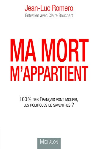Ma mort m'appartient: 100% des français vont mourir, les politiques le savent-ils?