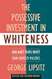 img - for The Possessive Investment in Whiteness: How White People Profit from Identity Politics [POSSESSIVE INVESTM -OS N/D] book / textbook / text book