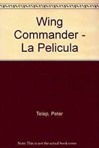 Wing Commander - La Pelicula (Spanish Edition) by Peter Telep