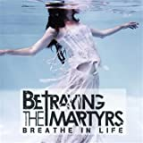 echange, troc Breathe In Life - Betraying The Martyrs
