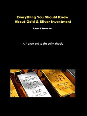 Everything You Should Know About Gold & Silver Investment (English Edition) par Amwill Tronchet