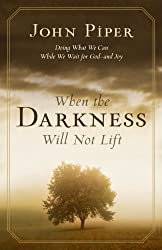 When the Darkness Will Not Lift: Doing What We Can While We Wait for God: Doing What We Can While We Wait for God--and Joy