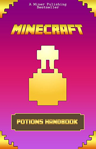 Minecraft: Ultimate Potions Handbook: Minecraft Secrets, Enchanting and Mining, An Unofficial Minecraft Potions...