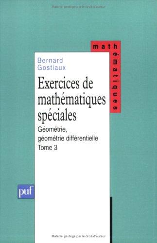 Exercices de mathématiques spéciales, tome 3 : Géométrie, géométrie différentielle