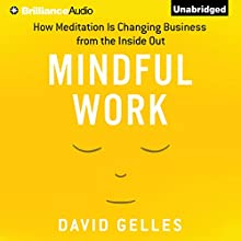 Mindful Work: How Meditation Is Changing Business From the Inside Out | Livre audio Auteur(s) : David Gelles Narrateur(s) : Nick Podehl