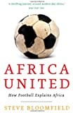 Africa United: How Football Explains Africa