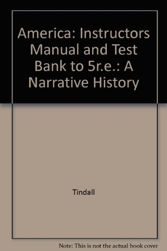 america-a-narrative-history-instructors-manual-and-test-bank-to-5re-by-tindall-2000-08-01