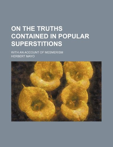 On the truths contained in popular superstitions; with an account of mesmerism