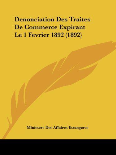 Denonciation Des Traites de Commerce Expirant Le 1 Fevrier 1892 (1892)
