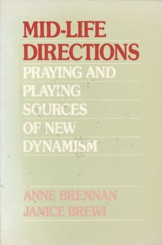 Mid-Life Directions: Praying and Playing Sources of New Dynamism PDF