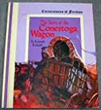 img - for THE STORY OF THE CONESTOGA WAGON: Cornerstones Of Freedom book / textbook / text book