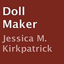 Doll Maker (       UNABRIDGED) by Jessica M. Kirkpatrick Narrated by Stefanie Paige