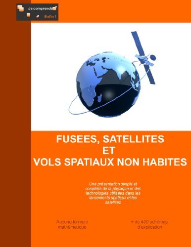 Je Comprends Enfin. . . Fusèes Satellites Et Vols Spatiaux Non Habitès (French Edition)