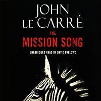 The Mission Song Hörbuch von John le Carré Gesprochen von: David Oyelowo