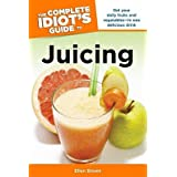 The Complete Idiots Guide to Juicing [COMP IDIOTS GT JUICING] [Paperback]