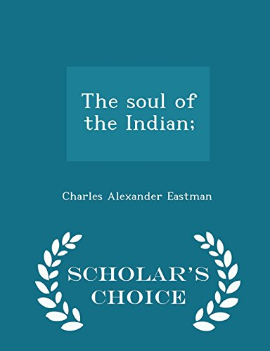 The soul of the Indian;  - Scholar's Choice Edition