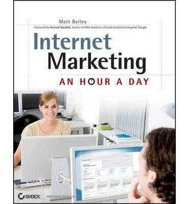 [(Internet Marketing: An Hour a Day )] [Author: Matt Bailey] [Apr-2011]
