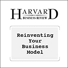 Reinventing Your Business Model (       UNABRIDGED) by Mark W. Johnson, Clayton M. Christensen, Henning Kagermann Narrated by Todd Mundt